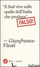 «IL SUD VIVE SULLE SPALLE DELL'ITALIA CHE PRODUCE». FALSO! - VIESTI GIANFRANCO