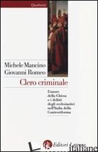 CLERO CRIMINALE. L'ONORE DELLA CHIESA E I DELITTI DEGLI ECCLESIASTICI NELL'ITALI - MANCINO MICHELE; ROMEO GIOVANNI