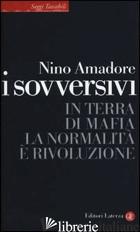 SOVVERSIVI. IN TERRA DI MAFIA LA NORMALITA' E' RIVOLUZIONE (I) - AMADORE NINO
