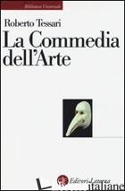 COMMEDIA DELL'ARTE. GENESI DI UNA SOCIETA' DELLO SPETTACOLO (LA) - TESSARI ROBERTO