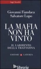 MAFIA NON HA VINTO. IL LABIRINTO DELLA TRATTATIVA (LA) - FIANDACA GIOVANNI; LUPO SALVATORE
