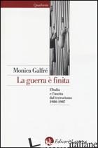 GUERRA E' FINITA. L'ITALIA E L'USCITA DAL TERRORISMO 1980-1987 (LA) - GALFRE' MONICA