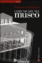 COMUNICARE NEL MUSEO - ANTINUCCI FRANCESCO