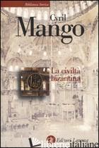 CIVILTA' BIZANTINA (LA) - MANGO CYRIL; CESARETTI P. (CUR.)