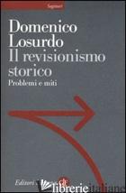 REVISIONISMO STORICO. PROBLEMI E MITI (IL) - LOSURDO DOMENICO