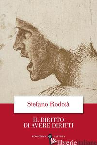 DIRITTO DI AVERE DIRITTI (IL) - RODOTA' STEFANO