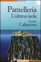 PANTELLERIA. L'ULTIMA ISOLA - CALACIURA GIOSUE'