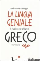 LINGUA GENIALE. 9 RAGIONI PER AMARE IL GRECO (LA) - MARCOLONGO ANDREA