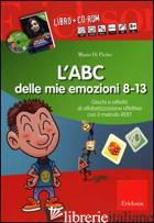 ABC DELLE MIE EMOZIONI. 8-13 ANNI. GIOCHI E ATTIVITA' DI ALFABETIZZAZIONE AFFETT - DI PIETRO MARIO