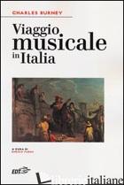 VIAGGIO MUSICALE IN ITALIA - BURNEY CHARLES; FUBINI E. (CUR.)