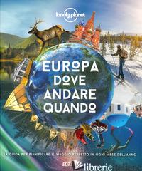 EUROPA, DOVE ANDARE QUANDO. LA GUIDA PER PIANIFICARE IL VIAGGIO PERFETTO IN EURO -