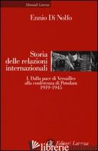 STORIA DELLE RELAZIONI INTERNAZIONALI. VOL. 1: DALLA PACE DI VERSAILLES ALLA CON - DI NOLFO ENNIO