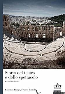 STORIA DEL TEATRO E DELLO SPETTACOLO - ALONGE ROBERTO; PERRELLI FRANCESCO