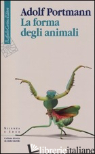 FORMA DEGLI ANIMALI (LA) - PORTMANN ADOLF; CONTE P. (CUR.)
