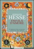 FAVOLA D'AMORE. LE TRASFORMAZIONI DI PICTOR - HESSE HERMANN; BARAGHINI M. (CUR.)