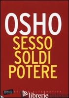 SESSO, SOLDI, POTERE - OSHO; VIDEHA A. (CUR.)