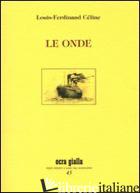 ONDE (LE) - CELINE LOUIS-FERDINAND; RIZZELLO A. (CUR.)