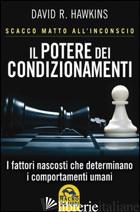 POTERE DEI CONDIZIONAMENTI (IL) - HAWKINS DAVID R.
