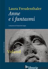 ANNE E I FANTASMI - FREUDENTHALER LAURA