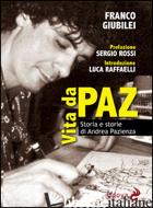 VITA DA PAZ. STORIA E STORIE DI ANDREA PAZIENZA - GIUBILEI FRANCO; ROSSI S. (CUR.)