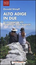 ALTO ADIGE IN DUE. LE PASSEGGIATE PIU' ROMANTICHE SULLE DOLOMITI - STIMPFL OSWALD