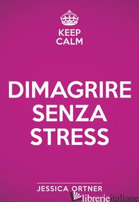 KEEP CALM. DIMAGRIRE SENZA STRESS - ORTNER JESSICA