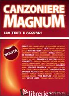 CANZONIERE MAGNUM. 330 TESTI E ACCORDI - AA.VV.
