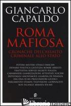 ROMA MAFIOSA. CRONACHE DELL'ASSALTO CRIMINALE ALLO STATO - CAPALDO GIANCARLO VINCENZO