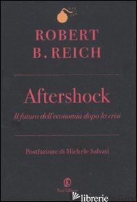 AFTERSHOCK. IL FUTURO DELL'ECONOMIA DOPO LA CRISI - REICH ROBERT B.