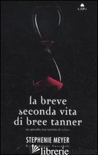 BREVE SECONDA VITA DI BREE TANNER (LA) - MEYER STEPHENIE