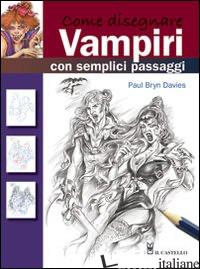 COME DISEGNARE VAMPIRI CON SEMPLICI PASSAGGI - DAVIES PAUL B.