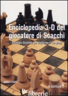 ENCICLOPEDIA 3-D DEL GIOCATORE DI SCACCHI - EADE JAMES