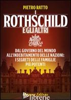 ROTHSCHILD E GLI ALTRI. DAL GOVERNO DEL MONDO ALL'INDEBITAMENTO DELLE NAZIONI: I - RATTO PIETRO