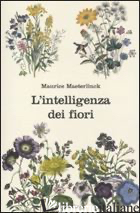 INTELLIGENZA DEI FIORI (L') - MAETERLINCK MAURICE