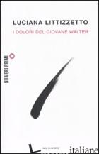 DOLORI DEL GIOVANE WALTER (I) - LITTIZZETTO LUCIANA
