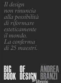BIG BOOK OF DESIGN. EDIZ. ITALIANA - BRANZI A. (CUR.)