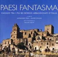 PAESI FANTASMA. VIAGGIO TRA I PIU' BEI BORGHI ABBANDONATI D'ITALIA. EDIZ. ILLUST - TESEI A. (CUR.); CALLONI D. (CUR.)