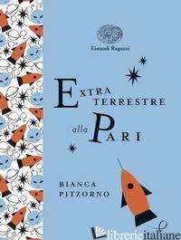 EXTRATERRESTRE ALLA PARI - PITZORNO BIANCA