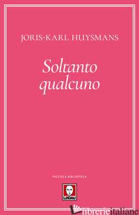 SOLTANTO QUALCUNO - HUYSMANS JORIS-KARL