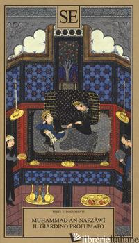 GIARDINO PROFUMATO (IL) - AN-NAFZAWI MUHAMMAD; TAWFIK Y. (CUR.); ROSSI TESTA R. (CUR.)