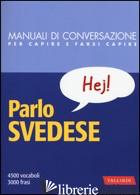 PARLO SVEDESE. MANUALE DI CONVERSAZIONE CON PRONUNCIA FIGURATA - SUNDBERG C. (CUR.)