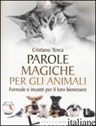 PAROLE MAGICHE PER GLI ANIMALI. FORMULE E INCANTI PER IL LORO BENESSERE - TENCA CRISTIANO