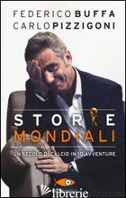 STORIE MONDIALI. UN SECOLO DI CALCIO IN 10 AVVENTURE - BUFFA FEDERICO; PIZZIGONI CARLO