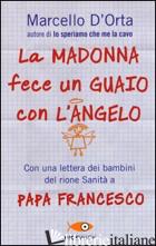 MADONNA FECE UN GUAIO CON L'ANGELO (LA) - D'ORTA MARCELLO