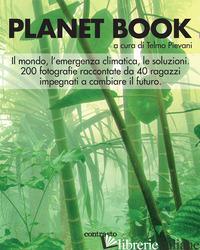 PLANET BOOK. IL MONDO, L'EMERGENZA CLIMATICA, LE SOLUZIONI. 200 FOTOGRAFIE RACCO - PIEVANI T. (CUR.)