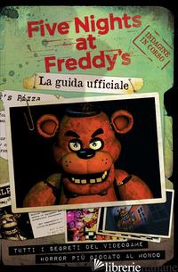 FIVE NIGHTS AT FREDDY'S. LA GUIDA UFFICIALE - CAWTHON SCOTT