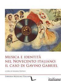 MUSICA E IDENTITA' NEL NOVECENTO ITALIANO: IL CASO DI GAVINO GABRIEL - PASTICCI S. (CUR.)