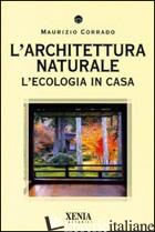 ARCHITETTURA NATURALE. L'ECOLOGIA IN CASA (L') - CORRADO MAURIZIO