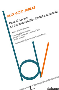 CASA DI SAVOIA: LA DAMA DI VOLUTTA-CARLO EMANUELE II - DUMAS ALEXANDRE; VALESIO R. (CUR.)