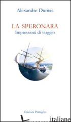 SPERONARA. IMPRESSIONI DI VIAGGIO (LA) - DUMAS ALEXANDRE; SODO P. (CUR.)